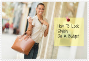 Look Stylish In A Budget